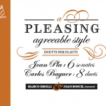 A Pleasing Agreeable Style:Joan Pla & Carles Baguer - Flute Duets