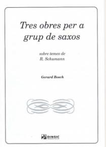 Tres obras para grupo de saxos, sobre temas de Robert Schumann