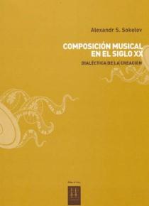 Composición musical en el siglo XX. Dialéctica de la creación