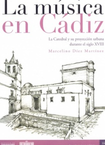 La música en Cádiz. La Catedral y su proyección urbana durante el siglo XVIII