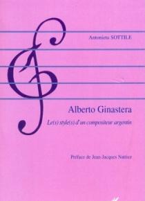 Alberto Ginastera. Le(s) style(s) d'un compositeur argentin.