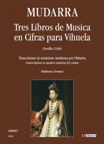 Tres Libros de Musica en Cifras para Vihuela (Sevilla 1546) [Complete Edition], de Alonso Mudarra