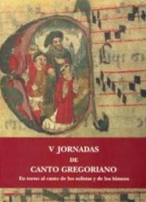 V Jornadas de Canto Gregoriano. En torno al canto de los solistas y de los himnos