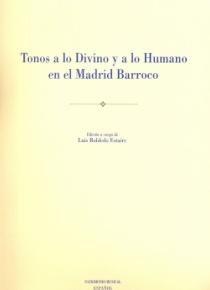 Tonos a lo Divino y a lo Humano en el Madrid barroco [Spanish Musical Heritage, 13]