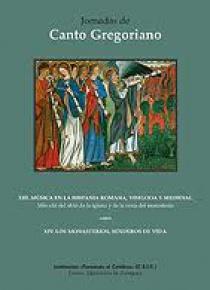 XIII Jornadas de Canto gregoriano: Música en la Hispania romana, visigoda y medieval. XIV Jornadas...