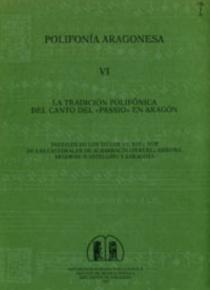 La tradición polifónica del Canto del «Passio» en Aragón. Pasiones de los siglos XV, XVI y XVII de las catedrales de Albarracín (Teruel), Gerona, Sego
