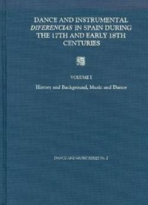 Dance and instrumental diferencias in spain during the 17th and early 18th centuries vol. I