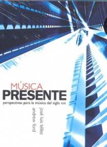 Música presente. Perspectivas para la música del siglo XXI