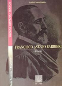Francisco Asenjo Barbieri. El hombre y el creador (I). Escritos (II)