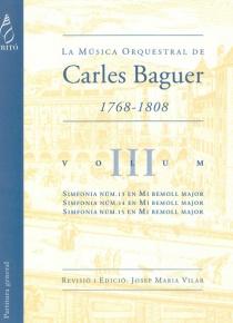 La Música Orquestral de Carles Baguer Vol. III (simfonies Núm: 13, 14 i 15)