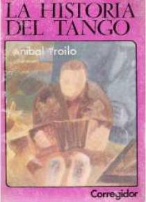 Historia del tango. La vol 16. Aníbal Troilo