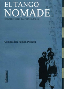 El tango nómade. Ensayos sobre la diáspora del tango