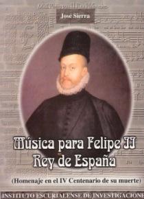 Música para Felipe II Rey de España , (Homenaje en el IV centenario de su muerte)