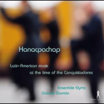 Hanacpachap - Música latinoamericana en los tiempos de los conquistadores