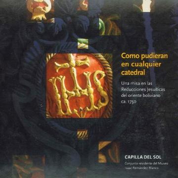 Como pudieran en cualquier catedral. Una misa en las reducciones jesuíticas del oriente boliviano (Free item))