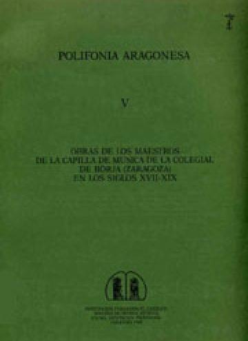 Polifonía aragonesa V: Obras de los maestros de la capilla de música de la colegial de Borja (Zaragoza) en los siglos XVII-XIX