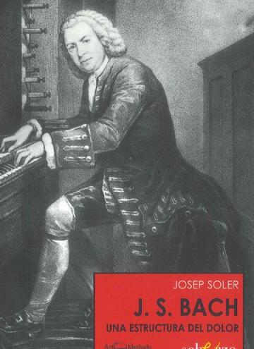 J.S. Bach. Una estructura del dolor