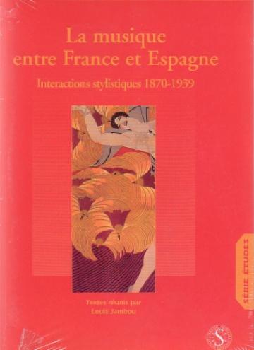 La musique entre France et Espagne. Interactions stylistiques 1870-1939