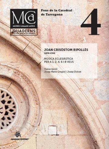 Mestres Catalans Antics, vol. IV: Joan Crisòstom Ripollès. Música eclesiàstica per a 1, 2, 4, 6, i 8 veus. Fons de la Catedral de Tarragona