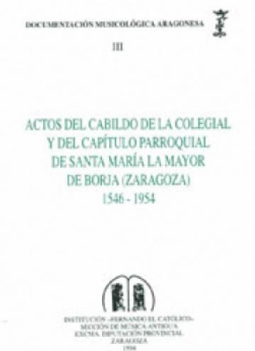 Actos del Cabildo de la Colegial y del Capítulo Parroquial de Santa María la Mayor de Borja (Zaragoz