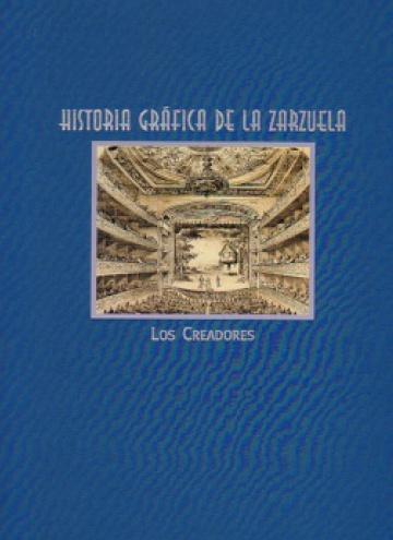 Historia gràfica de la zarzuela (III). Los creadores