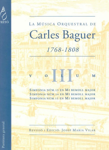 Carles Baguer´s Orquestral Music Vol. III (simphonies Num: 13th, 14th and 15th)