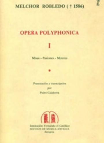 Opera Polyphonica, I (Misas, Pasiones, Motetes)